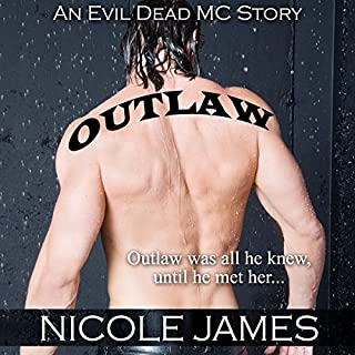 Outlaw: An Evil Dead MC Story     The Evil Dead MC Series, Book 1              By:                                                                                                                                 Nicole James                               Narrated by:                                                                                                                                 Aaron Shedlock                      Length: 10 hrs     10 ratings     Overall 4.9