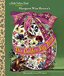 The Golden Egg Book (Little Golden Book) by [Margaret Wise Brown, Leonard Weisgard]