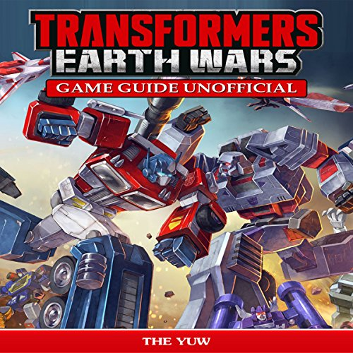 Transformers Earth Wars Game Guide Unofficial audiobook cover art