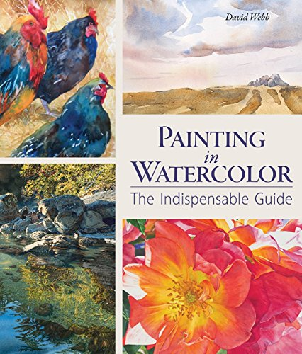 PAINTING IN WATERCOLOR: THE INDESPENSIBLE GUIDE