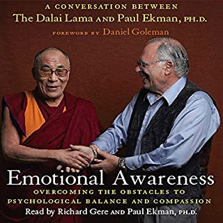 Emotional Awareness     Overcoming the Obstacles to Emotional Balance and Compassion              By:                                                                                                                                 Paul Ekman,                                                                                        Dalai Lama                               Narrated by:                                                                                                                                 Richard Gere                      Length: 8 hrs and 27 mins     297 ratings     Overall 4.4