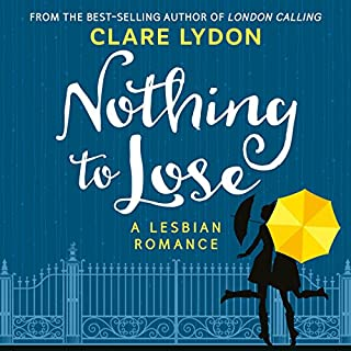 Nothing to Lose     A Lesbian Romance              By:                                                                                                                                 Clare Lydon                               Narrated by:                                                                                                                                 Gabrielle Baker                      Length: 8 hrs and 23 mins     59 ratings     Overall 4.2