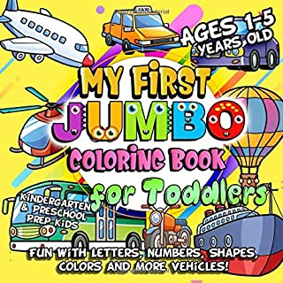 My First Jumbo Coloring Book for Toddlers: Fun Learning with Numbers, Letters, Shapes, Colors, Things That Go Vehicles: Bi...