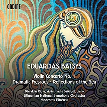 Balsys: Violin Concerto No. 1, Reflections of the Sea & Dramatic Frescoes