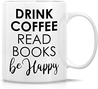 Retreez Funny Mug - Drink Coffee Read Books Be Happy 11 Oz Ceramic Coffee Mugs - Funny, Sarcasm, Sarcastic, Motivational, Inspirational birthday gifts for friends, coworkers, siblings, dad or mom