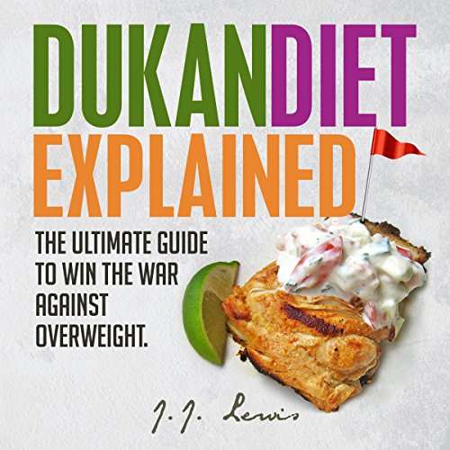 Dukan Diet Explained: The Ultimate Guide to Win the War Against Overweight audiobook cover art