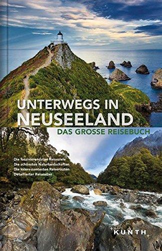 Unterwegs in Neuseeland: Das große Reisebuch (KUNTH Unterwegs in ... / Das grosse Reisebuch)