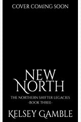 New North (The Northern Shifter Legacies Book 3) (English Edition) Format Kindle