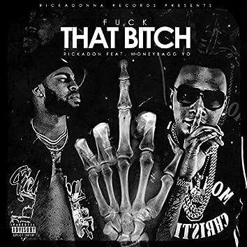 Fuck That Bitch (feat. Money Bagg Yo)