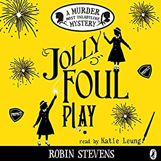 Jolly Foul Play     A Murder Most Unladylike Mystery              By:                                                                                                                                 Robin Stevens                               Narrated by:                                                                                                                                 Katie Leung                      Length: 6 hrs and 24 mins     80 ratings     Overall 4.7