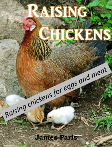 Chickens: Keeping Chickens For Meat And Eggs by [James Paris]