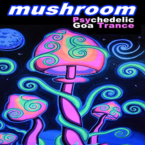 Mushroom Psychedelic Goa Trance (Intellect Progressive Psychedelic Goa Psy Trance) (It's a State of Mind, Only the Finest in Electronic Progressive Trance, Psychedelic Psy-Trance, Psybient, Dark Psy, Psy Breaks, Techno, Neurofunk & More!!!)