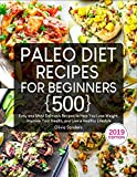 Paleo Diet Recipes for Beginners: 500 Easy and Most Delicious Recipes to Help You Lose Weight,...