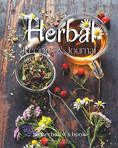 Herbal Recipes and Journal Book - An Herbalist's Book: Write-in and record all your herbal tea blends, tinctures, and salves.