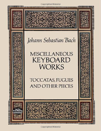 Miscellaneous Keyboard Works: Toccatas, Fugues and Other Pieces (Dover Music for Piano)