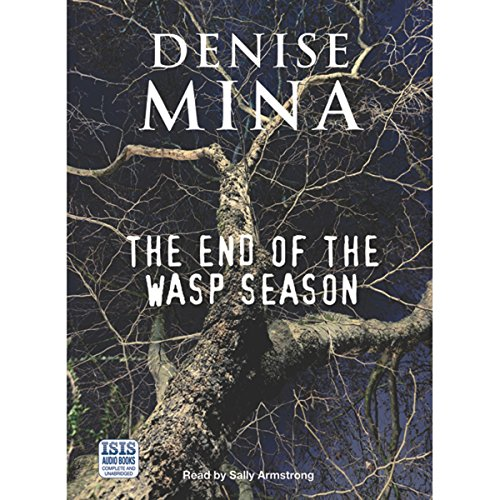 The End of the Wasp Season                   By:                                                                                                                                 Denise Mina                               Narrated by:                                                                                                                                 Sally Armstrong                      Length: 13 hrs and 9 mins     4 ratings     Overall 4.8