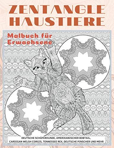 Zentangle Haustiere - Malbuch für Erwachsene - Deutsche Schäferhunde, Amerikanischer Bobtail, Cardigan Welsh Corgis, Tennessee Rex, Deutsche Pinscher und mehr