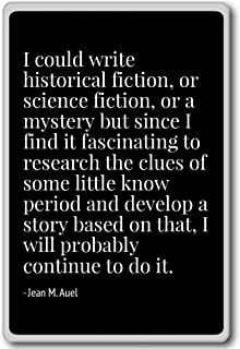 I could write historical fiction, or science f... - Jean M. Auel - quotes fridge magnet, Black