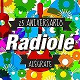 Radiolé 25 Aniversario Alégrate