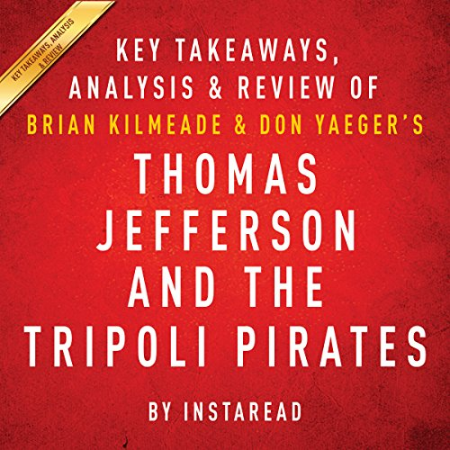 Thomas Jefferson and the Tripoli Pirates: The Forgotten War That Changed American History by Brian Kilmeade and Don Yaeger | Key Takeaways, Analysis & Review audiobook cover art
