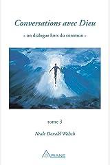 Conversations avec Dieu, tome 3: Un dialogue hors du commun Format Kindle