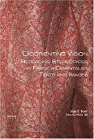 Disorienting Vision: Rereading Stereotypes in French Orientalist Texts and Images (Genus: Gender in Modern Culture)