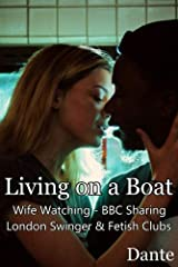 Living on a Boat: Wife Watching - BBC Sharing - London Swinger & Fetish Clubs Kindle Edition