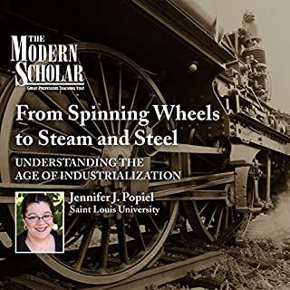 The Modern Scholar: From Spinning Wheels to Steam and Steel audiobook cover art