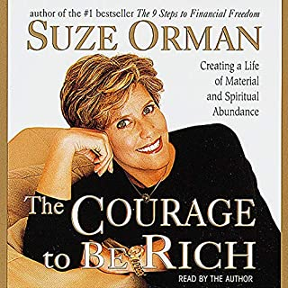 The Courage to Be Rich     The Financial and Emotional Pathways to Material and Spiritual Abundance              By:                                                                                                                                 Suze Orman                               Narrated by:                                                                                                                                 Suze Orman                      Length: 14 hrs and 2 mins     132 ratings     Overall 3.7
