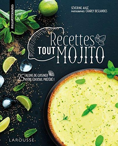 Recettes tout mojito : 25 façons de cuisiner votre cocktail préféré ! (Mes petites envies) (French Edition)