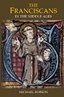 The Franciscans in the Middle Ages (Monastic Orders)