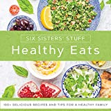 Healthy Eats With Six Sisters Stuff: 101+ Delicious Recipes and Tips for a Healthy Family