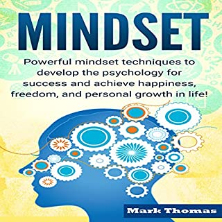 Mindset     Powerful Mindset Techniques to Develop the Psychology for Success and Achieve Happiness, Freedom, and Personal Growth in Life!              By:                                                                                                                                 Mark Thomas                               Narrated by:                                                                                                                                 Millian Quinteros                      Length: 49 mins     4 ratings     Overall 4.0
