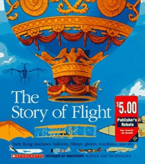 The Story of Flight: Early Flying Machines, Balloons, Blimps, Gliders, Warplanes, and Jets (Voyages of Discovery)