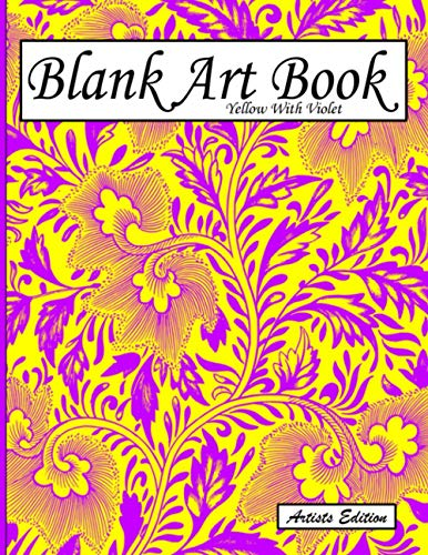 Blank Art Book: Sketchbook For Drawings, Artists Edition, Color Yellow With Violet, Plant Ornaments Theme (Soft Cover, White Thick Paper, 100 Pages, Big Size 8.5' x 11' ≈ A4)