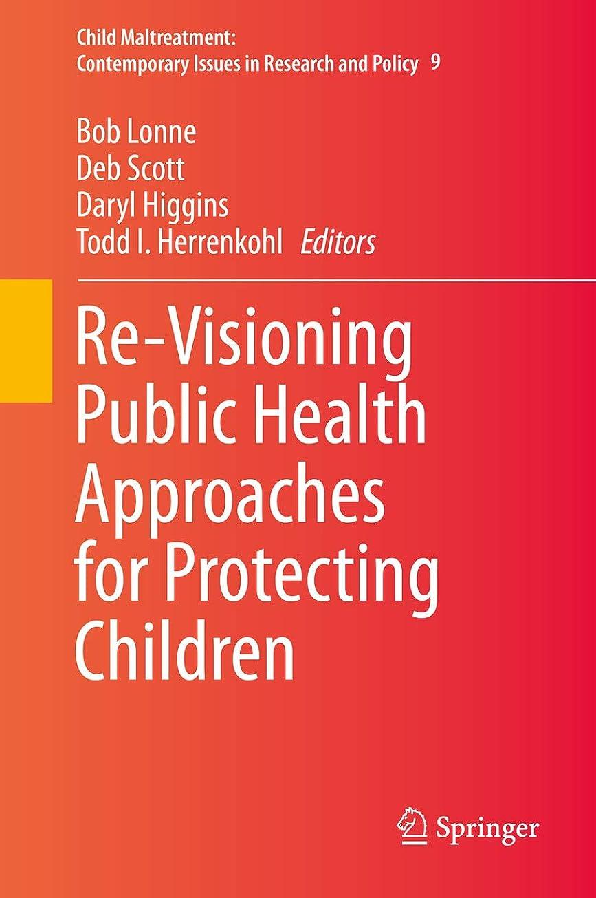 排除する予測子わざわざRe-Visioning Public Health Approaches for Protecting Children (Child Maltreatment Book 9) (English Edition)
