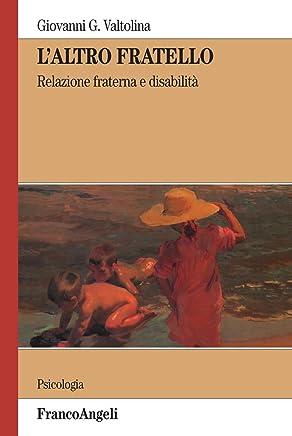 Laltro fratello. Relazione fraterna e disabilità (Serie di psicologia Vol. 243)