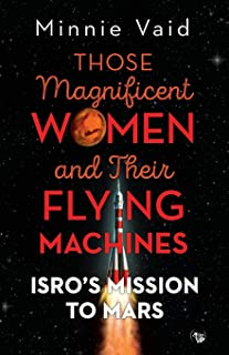 Those Magnificent Women and their Flying Machines: ISRO'S Mission to Mars