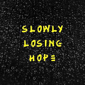 Slowly Losing Hope