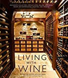 Living with Wine: Passionate Collectors, Sophisticated Cellars, and Other Rooms for Entertaining, Enjoying,...