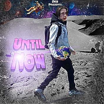 Until Now