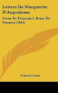 Lettres de Marguerite D'Angouleme: Soeur de Francois I, Reine de Navarre (1841)