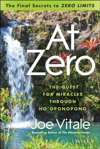 At Zero: The Final Secrets to Zero Limits: The Quest for Miracles Through Ho'Oponopono
