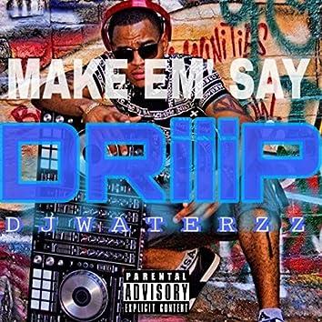 Make Em' Say Driiip