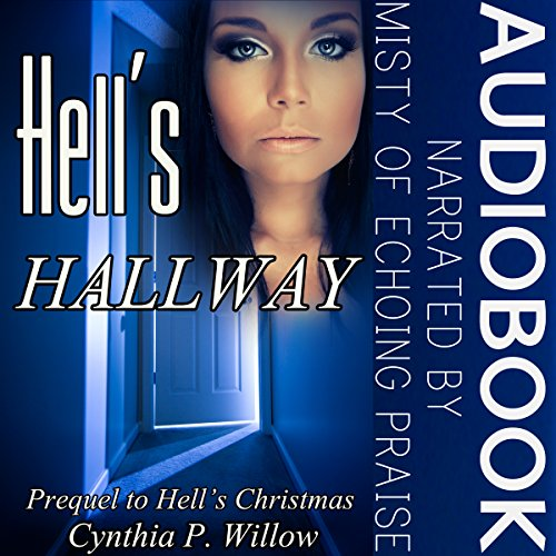 Hell's Hallway: Prequel to Hell's Christmas     The Hell Tales, Book 2              By:                                                                                                                                 Cynthia P. Willow                               Narrated by:                                                                                                                                 Misty of Echoing Praise                      Length: 1 hr and 36 mins     Not rated yet     Overall 0.0