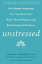 Unstressed: How Somatic Awareness Can Transform Your Body's Stress Response and Build Emotional Resilience
