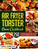 AIR FRYER TOASTER OVEN COOKBOOK: 250 Effortless, Quick and Easy Air Fryer Toaster Oven Recipes for Everyone