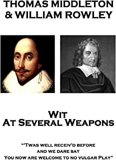 "Thomas Middleton & William Rowley - Wit At Several Weapons: ""Twas well receiv'd before, and we dare say, You now are welco..."