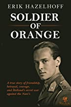 Soldier of Orange: One Man's Dynamic Story of Holland's Secret War Against the Nazi's