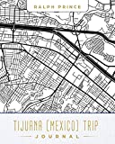 Tijuana (Mexico) Trip Journal: Lined Tijuana (Mexico) Vacation/Travel Guide Accessory Journal/Diary/Notebook With Tijuana (Mexico) Map Cover Art